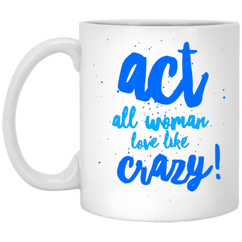 "Act All Woman... A provocative ""something for her"" printed on LQG Coffee Mugs 11oz and 15oz (Black & White)"