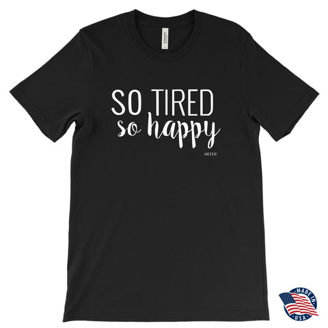 T-shirt - So Tired, So Happy Tees And Tanks