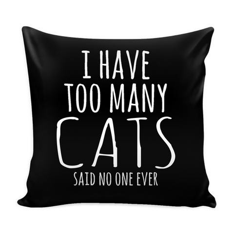 Pillow Covers Cat Lovers 'I Have Too Many Cats' Custom Made Printed Home/Room Decor Bedroom FREE Shipping