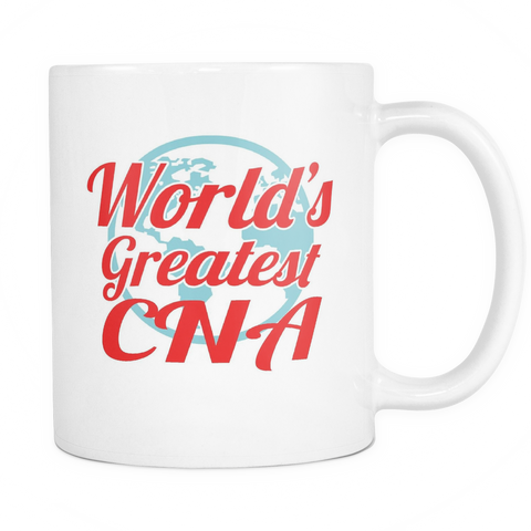 Custom Nurse Mugs - 'World's Greatest CNA' Certified Nursing Assistant 11oz White Ceramic Coffee Tea Beverage Mug Cup