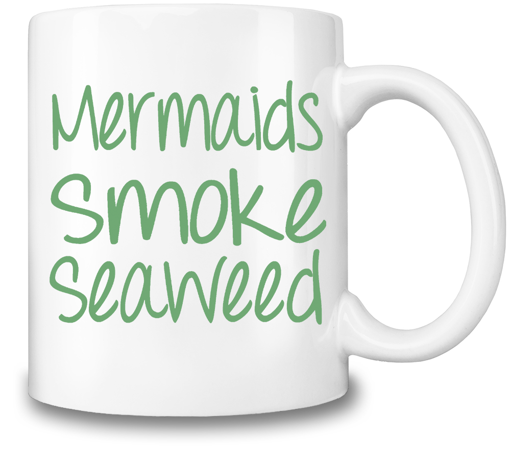 Mermaids Smoke Seaweed by Mug Rehab
