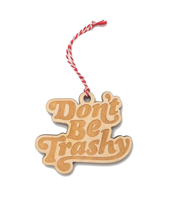 Don't Be Trashy Holiday Ornament - Keep Nature Wild