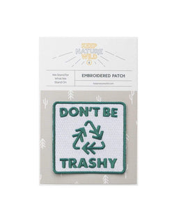 Don't Be Trashy | Patch - Keep Nature Wild