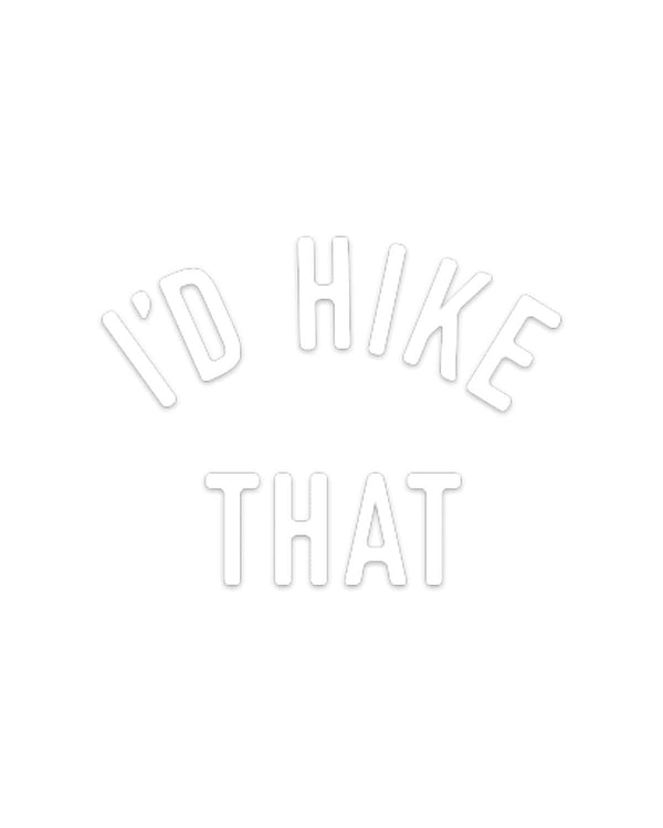 I'd Hike That | Decal - Keep Nature Wild