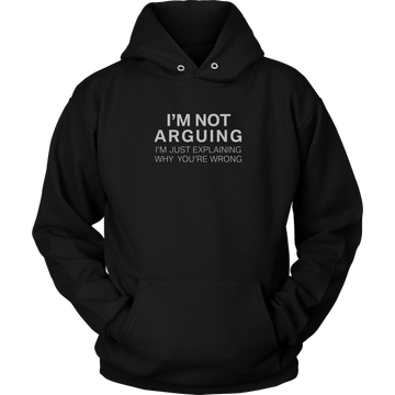 I'm Not Arguing (Hoodie)
