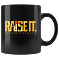 Raise It. (11oz Mug)