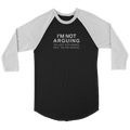 I'm Not Arguing (Jersey Tee)