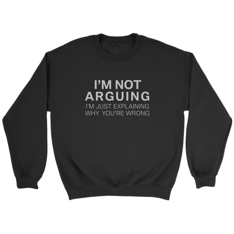 I'm Not Arguing (Sweatshirt)