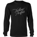 Fucking Perfect (Long Sleeve)