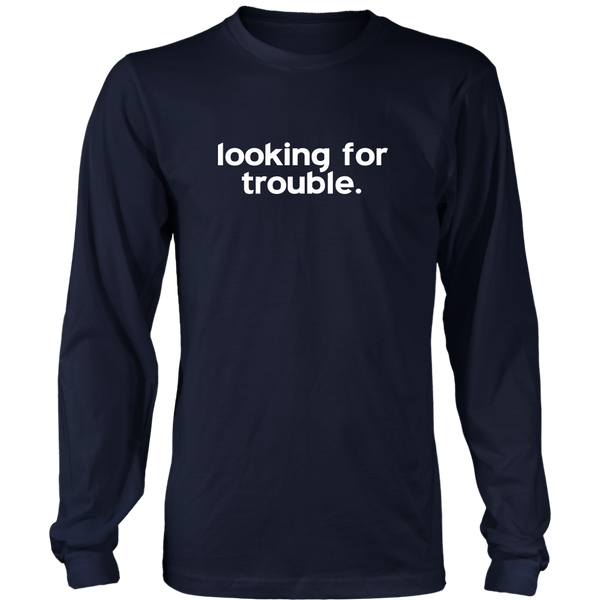 Looking for Trouble (Long Sleeve)