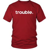 Trouble (T-Shirt)