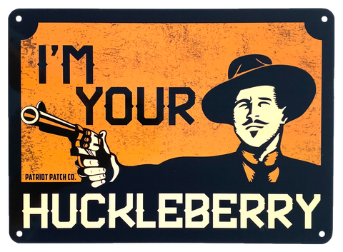 I'm your Huckleberry - Aluminum Sign
