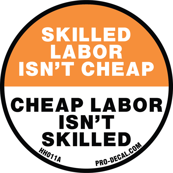 skilled labor isn't cheap, cheap labor isn't skilled hard hat decal
