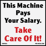 This machine pays your salary take care of it safety and warning decal