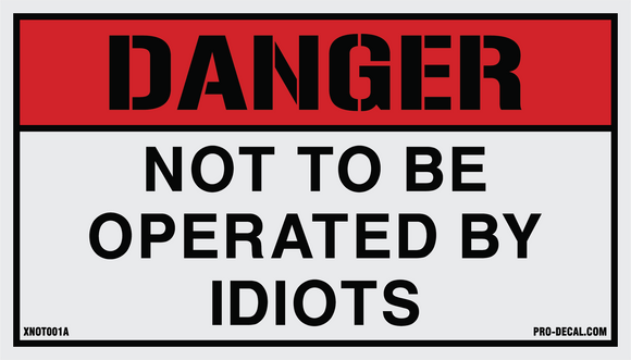 Danger not to be operated by idiots humorous decal