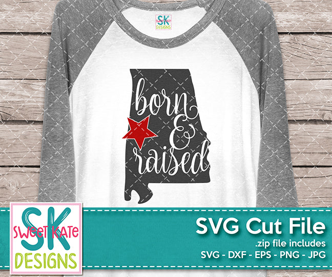 Alabama Born & Raised SVG DXF EPS PNG JPG - Sweet Kate Designs