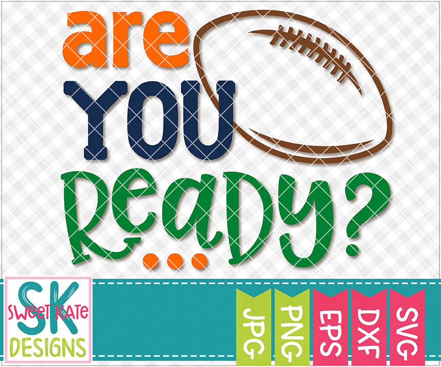 Are You Ready Football SVG DXF EPS PNG JPG - Sweet Kate Designs