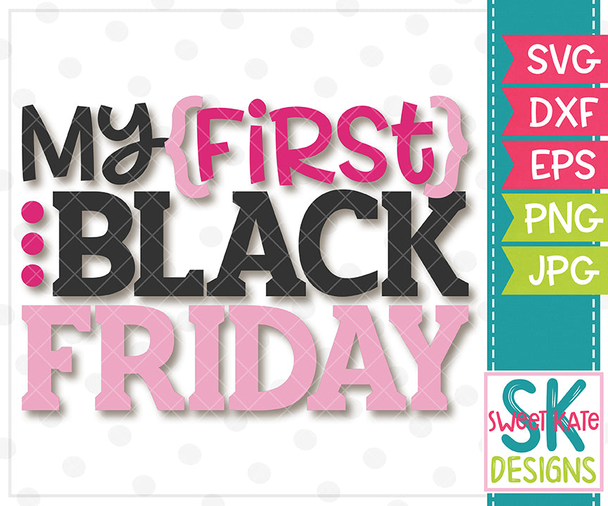 Black Friday My First SVG DXF EPS PNG JPG - Sweet Kate Designs