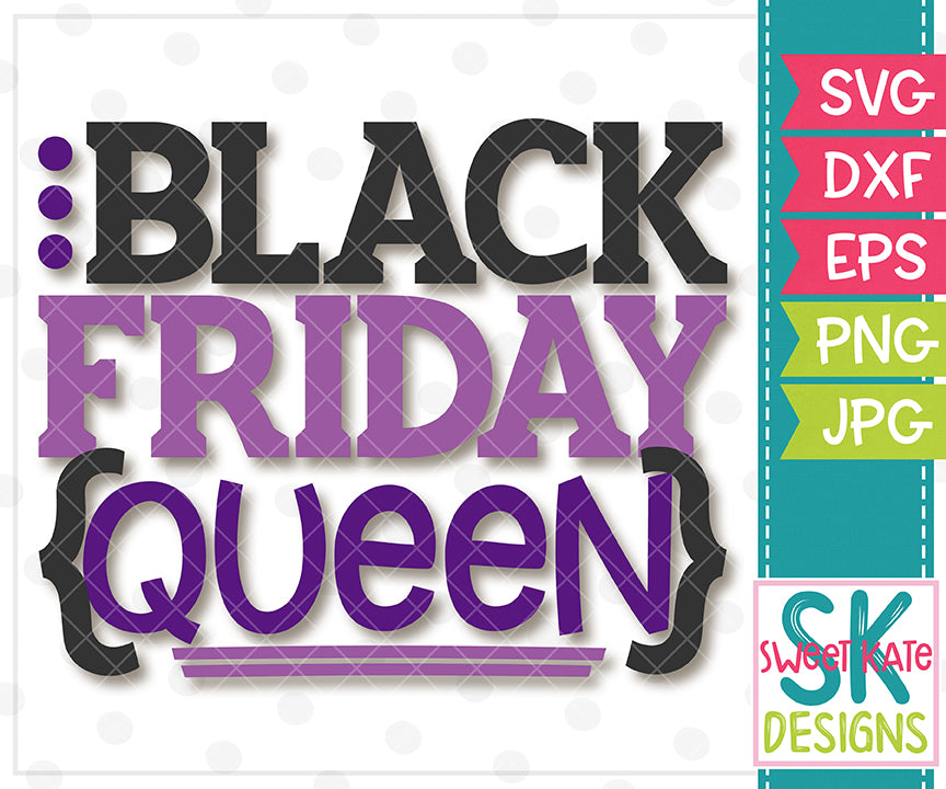 Black Friday Queen SVG DXF EPS PNG JPG - Sweet Kate Designs