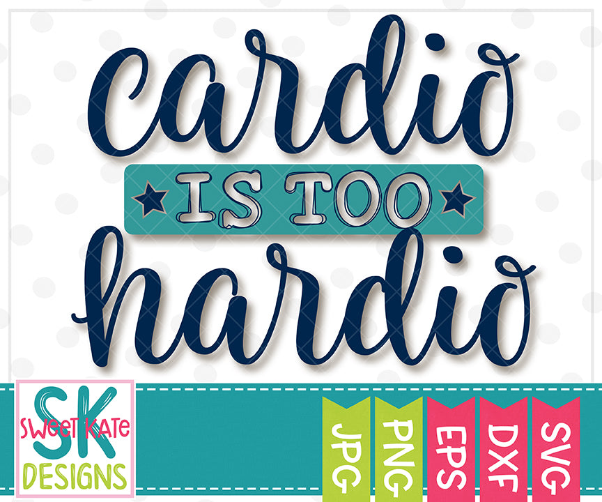 Cardio is too Hardio SVG DXF EPS PNG JPG - Sweet Kate Designs