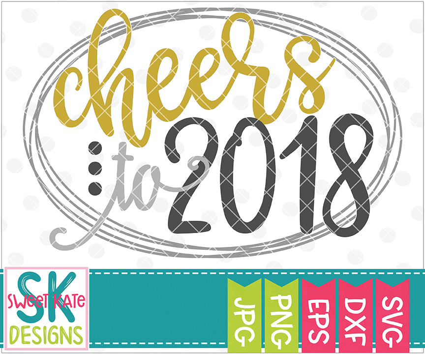Cheers to 2018 SVG DXF EPS PNG JPG - Sweet Kate Designs