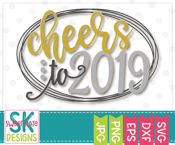 *NEW* Cheers to 2019 SVG DXF EPS PNG JPG