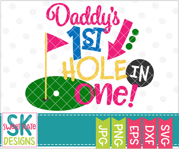 Daddy's First Hole in One SVG DXF EPS PNG JPG - Sweet Kate Designs