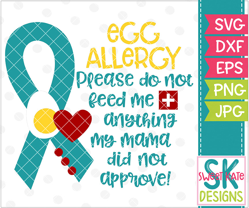 Egg Allergy Please Do Not Feed Me Anything My Mama Did Not Approve SVG DXF EPS PNG JPG - Sweet Kate Designs