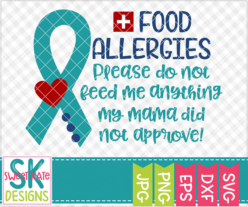 Food Allergies Please Do Not Feed Me Anything My Mama Did Not Approve SVG DXF EPS PNG JPG - Sweet Kate Designs