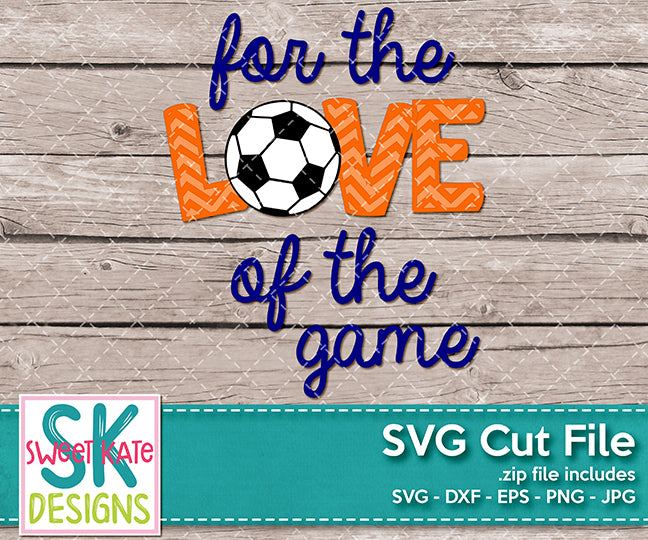 For the Love of the Game with Soccer Ball SVG DXF EPS PNG JPG - Sweet Kate Designs