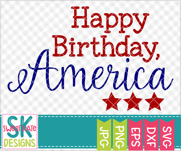 Happy Birthday America SVG DXF EPS PNG JPG - Sweet Kate Designs