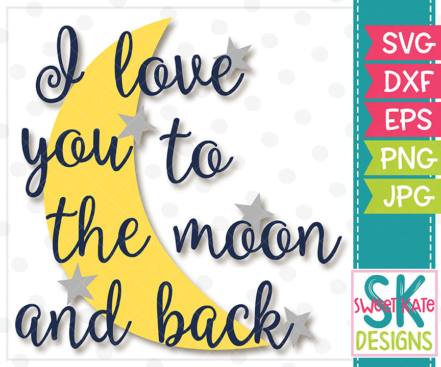 I Love You To The Moon And Back Svg Dxf Eps Png Jpg Sweet Kate Designs