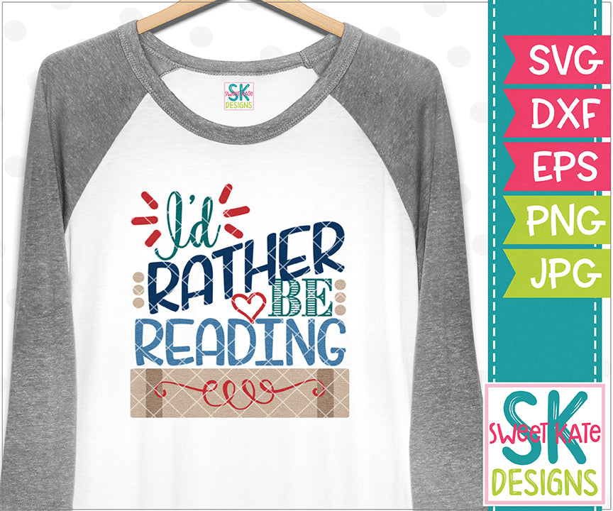 I'd Rather Be Reading SVG DXF EPS PNG JPG - Sweet Kate Designs