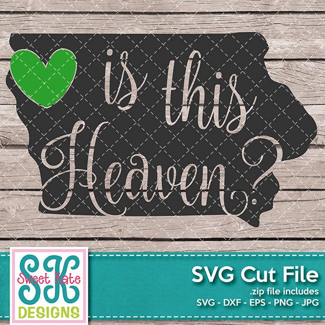 Iowa - Is This Heaven SVG DXF EPS PNG JPG - Sweet Kate Designs