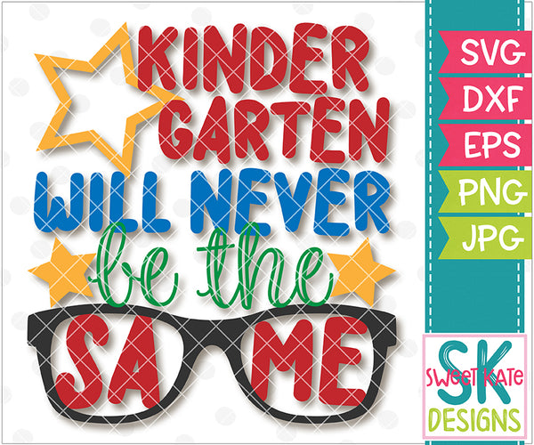 Kindergarten Will Never Be The Same SVG DXF EPS PNG JPG - Sweet Kate Designs
