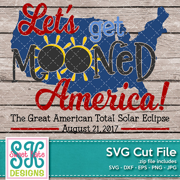 Let's Get Mooned America SVG DXF EPS PNG JPG - Sweet Kate Designs