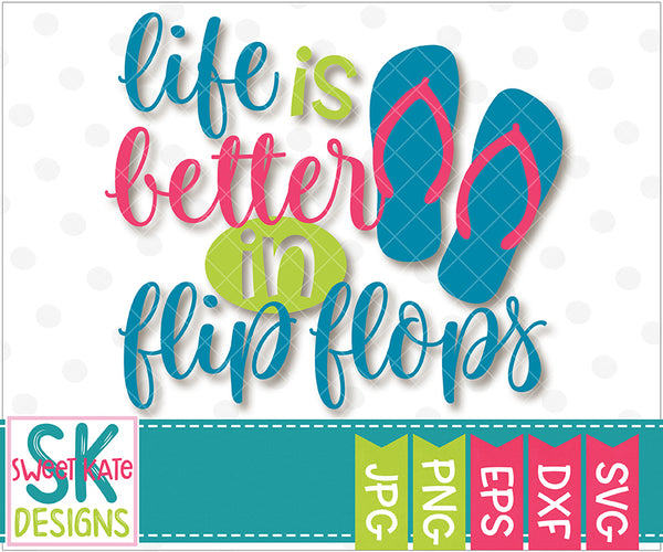 Life is Better in Flip Flops SVG DXF EPS PNG JPG - Sweet Kate Designs