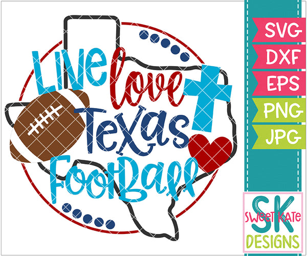 Texas: Live Love Texas Football SVG DXF EPS PNG JPG - Sweet Kate Designs