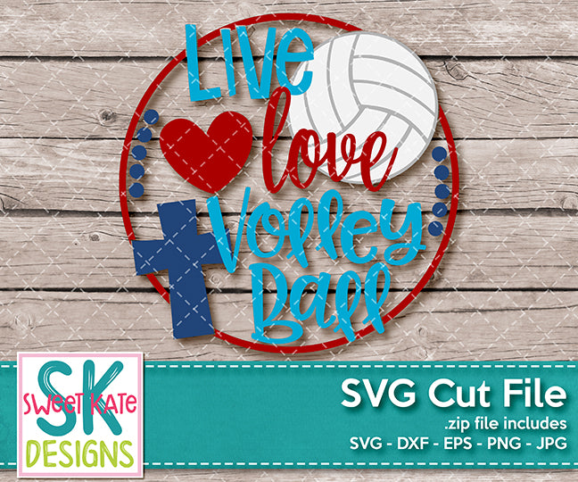 Live Love Volleyball SVG DXF EPS PNG JPG - Sweet Kate Designs
