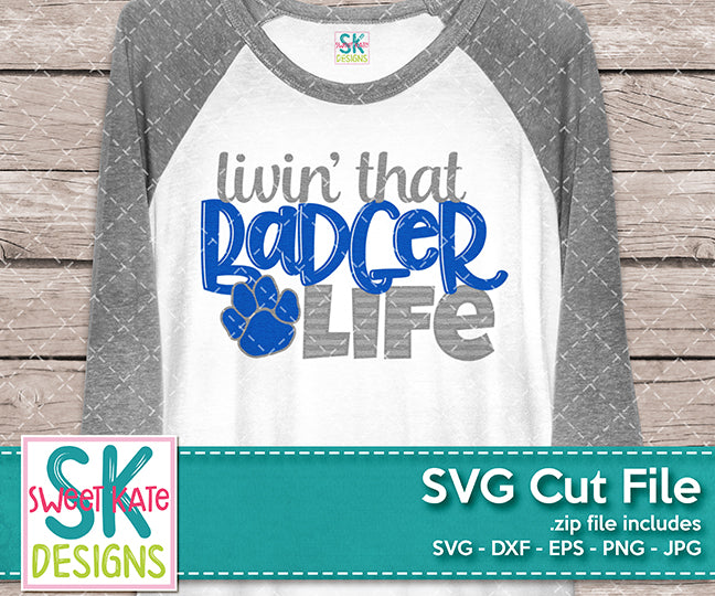 Livin' That Badger Life SVG DXF EPS PNG JPG - Sweet Kate Designs