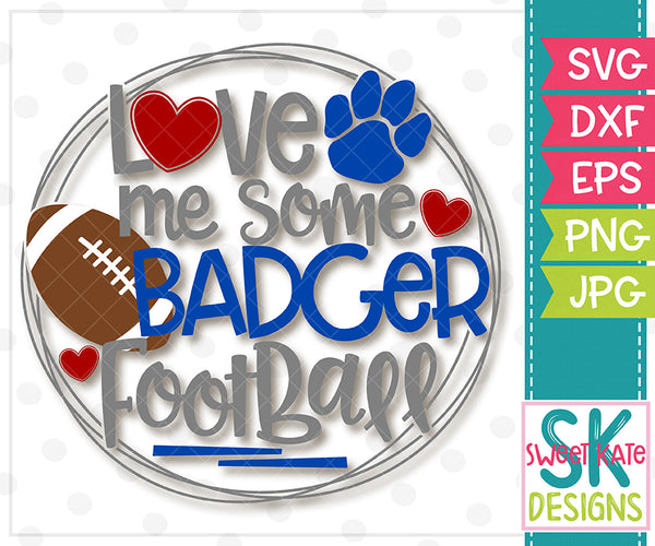 *NEW* Love Me Some Badger Football SVG DXF EPS PNG JPG - Sweet Kate Designs