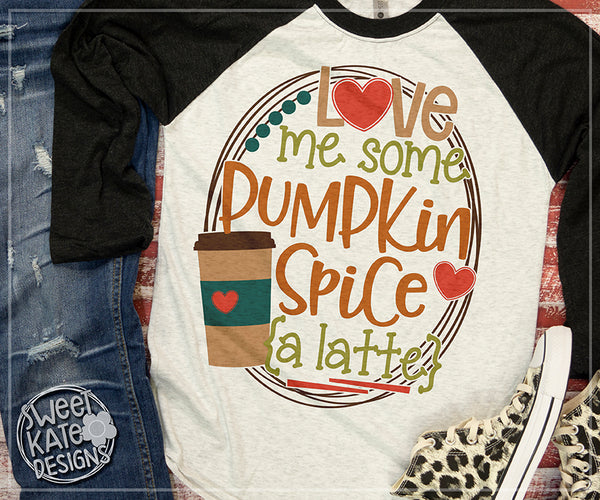 Love Me Some Pumpkin Spice {a latte} SVG DXF EPS PNG JPG