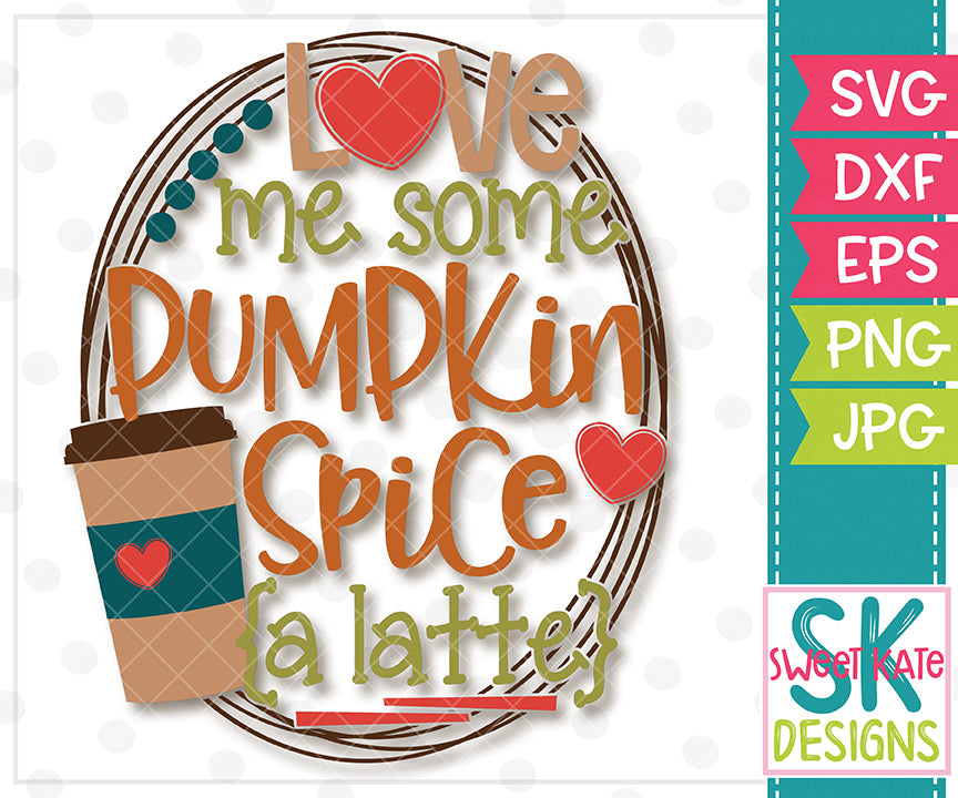 Love Me Some Pumpkin Spice {a latte} SVG DXF EPS PNG JPG - Sweet Kate Designs