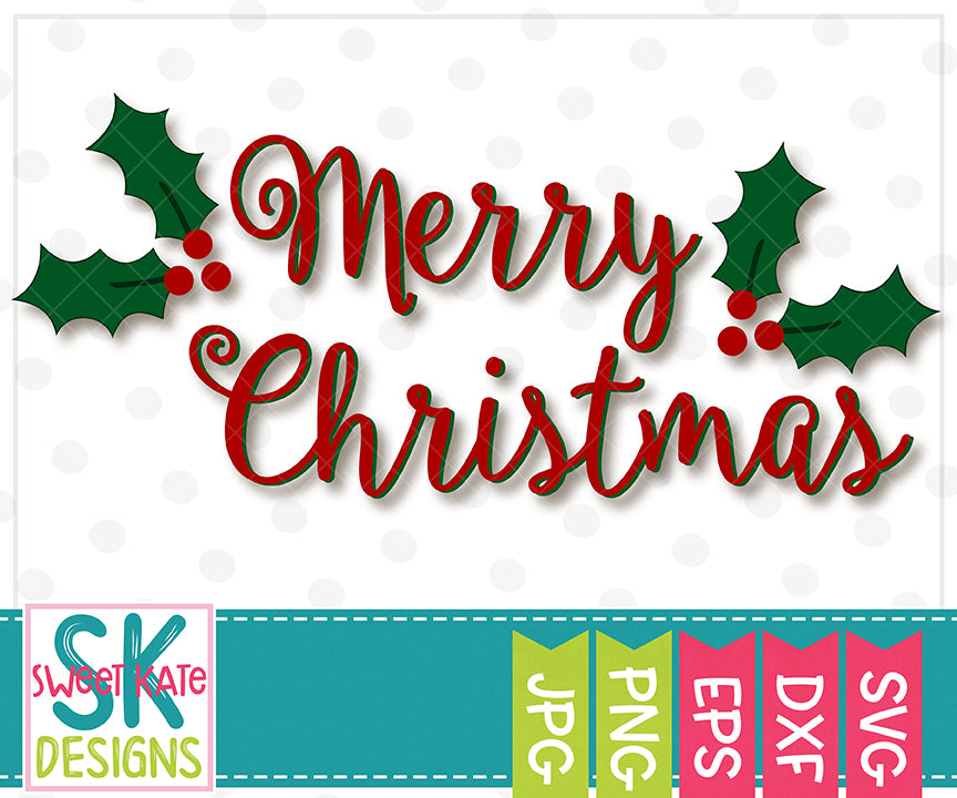 Merry Christmas with Holly SVG DXF EPS PNG JPG - Sweet Kate Designs