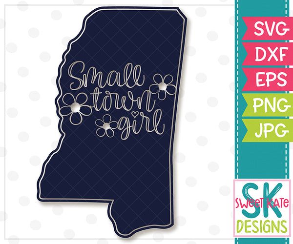 *NEW* Mississippi Small Town Girl SVG DXF EPS PNG JPG - Sweet Kate Designs