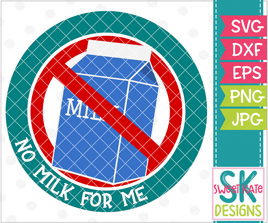 NO Milk For Me SVG DXF EPS PNG JPG - Sweet Kate Designs