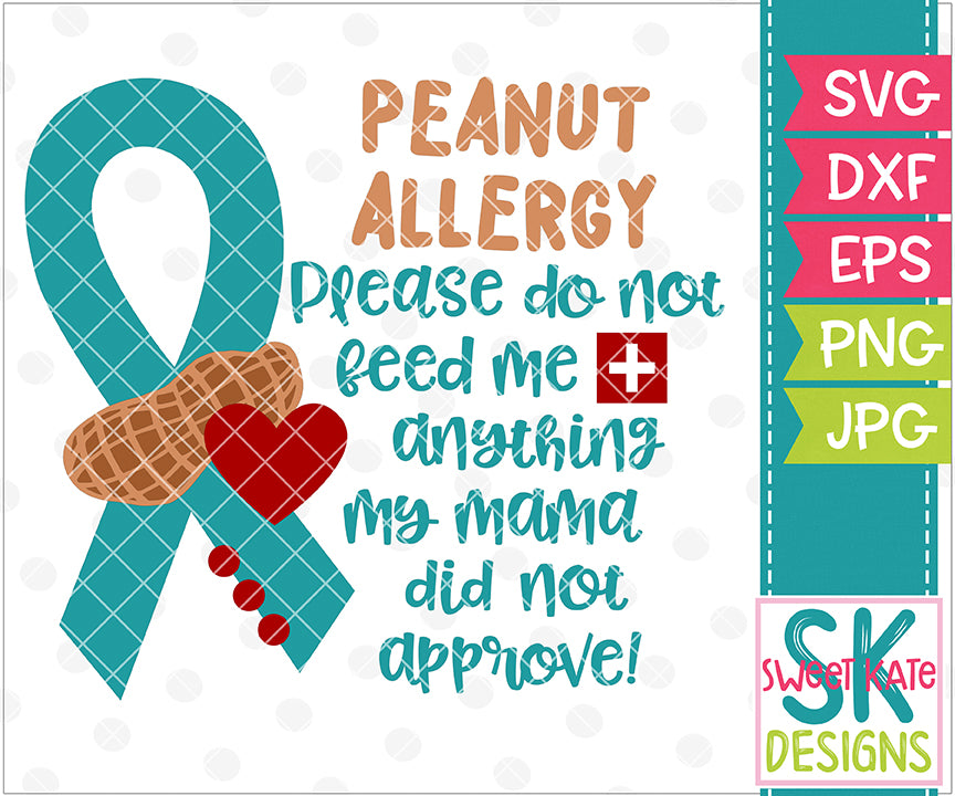 Peanut Allergy Please Do Not Feed Me Anything My Mama Did Not Approve SVG DXF EPS PNG JPG - Sweet Kate Designs