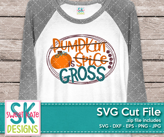 Pumpkin Spice is Gross SVG DXF EPS PNG JPG - Sweet Kate Designs
