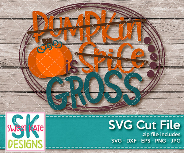 Pumpkin Spice is Gross SVG DXF EPS PNG JPG
