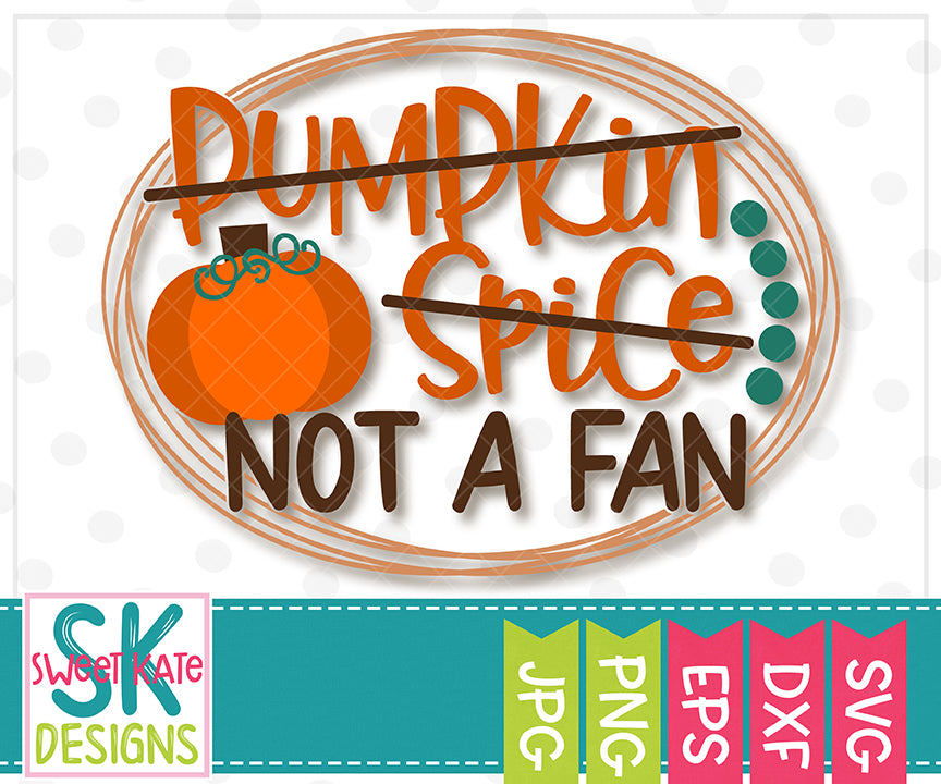 Pumpkin Spice Not a Fan SVG DXF EPS PNG JPG - Sweet Kate Designs